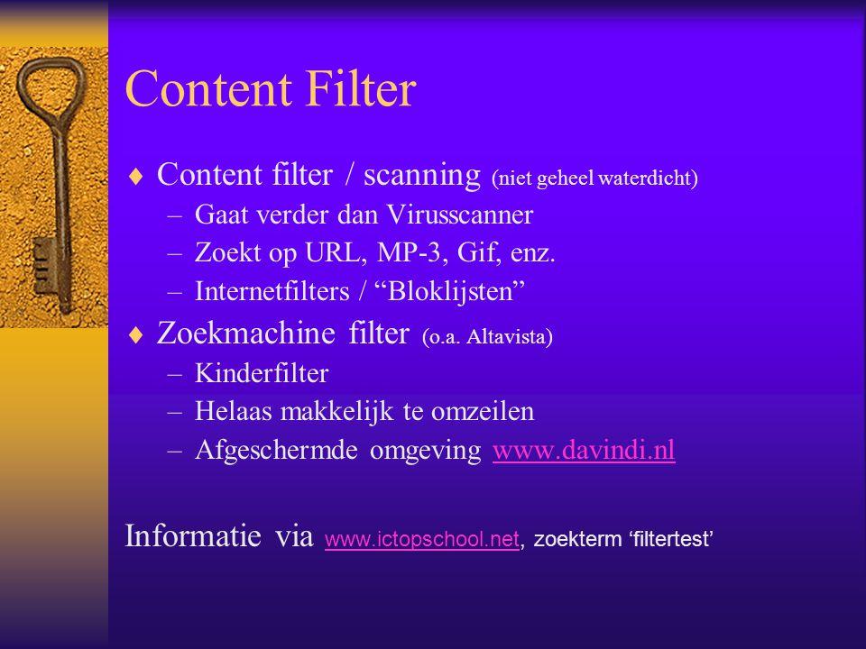 "Content Filter  Content filter / scanning (niet geheel waterdicht) –Gaat verder dan Virusscanner –Zoekt op URL, MP-3, Gif, enz. –Internetfilters / ""B"