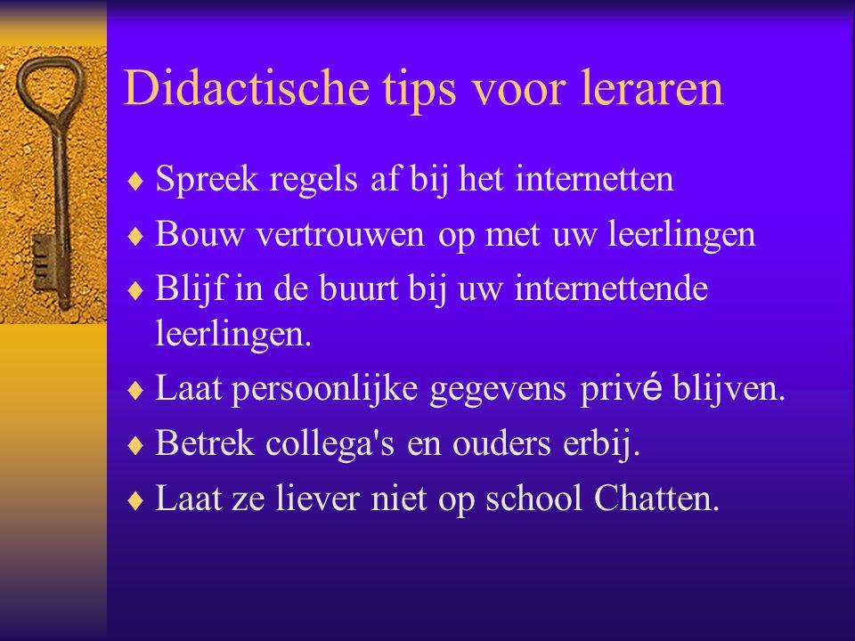 Didactische tips voor leraren  Spreek regels af bij het internetten  Bouw vertrouwen op met uw leerlingen  Blijf in de buurt bij uw internettende leerlingen.