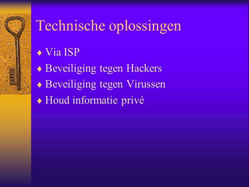Technische oplossingen  Via ISP  Beveiliging tegen Hackers  Beveiliging tegen Virussen  Houd informatie privé