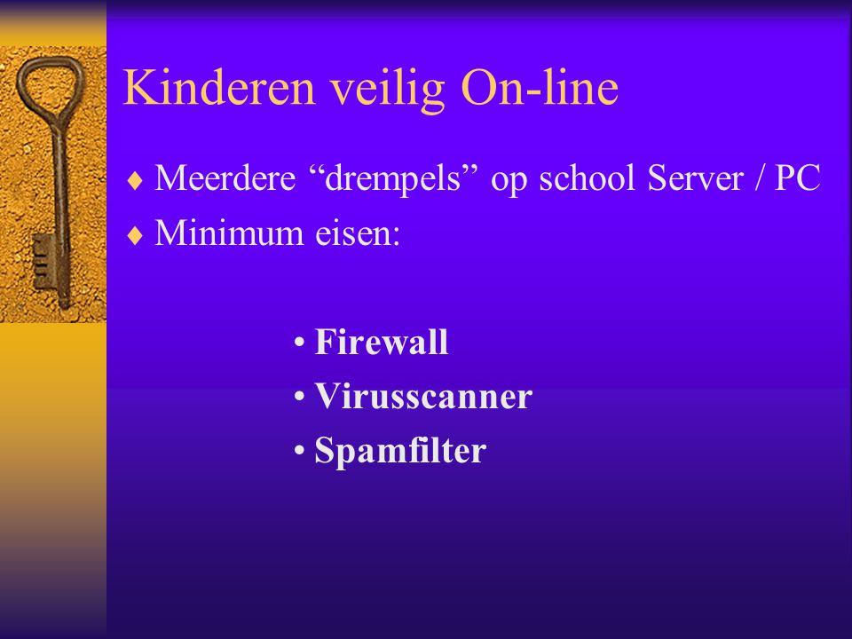 "Kinderen veilig On-line  Meerdere ""drempels"" op school Server / PC  Minimum eisen: Firewall Virusscanner Spamfilter"