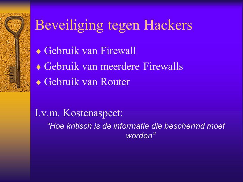 """Beveiliging tegen Hackers  Gebruik van Firewall  Gebruik van meerdere Firewalls  Gebruik van Router I.v.m. Kostenaspect: """"Hoe kritisch is de inform"""
