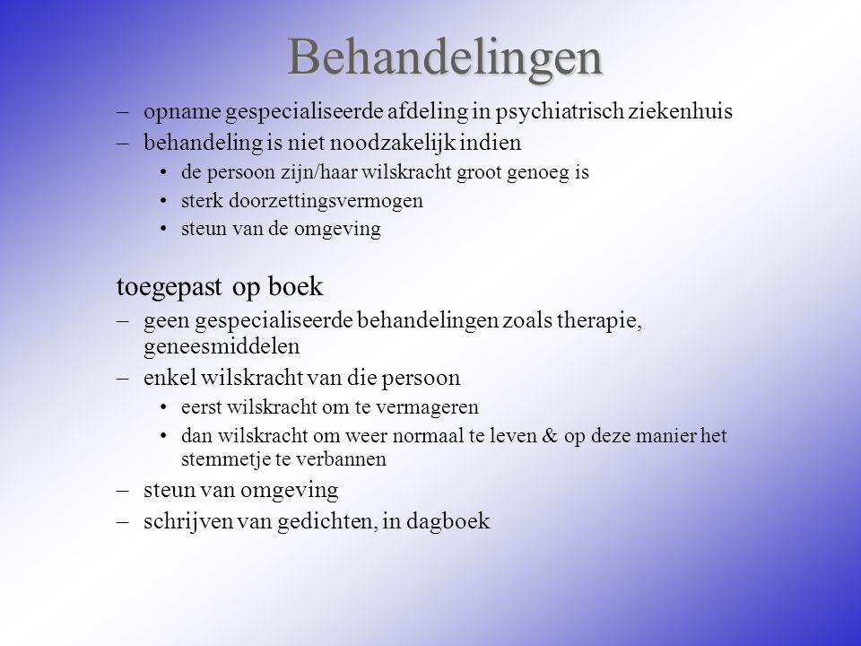 Behandelingen –opname gespecialiseerde afdeling in psychiatrisch ziekenhuis –behandeling is niet noodzakelijk indien de persoon zijn/haar wilskracht g