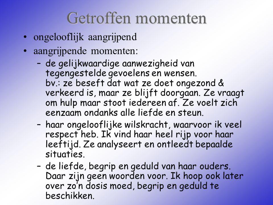 Getroffen momenten ongelooflijk aangrijpend aangrijpende momenten: –de gelijkwaardige aanwezigheid van tegengestelde gevoelens en wensen. bv.: ze bese