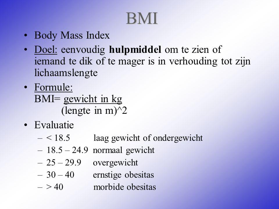 BMI Body Mass Index Doel: eenvoudig hulpmiddel om te zien of iemand te dik of te mager is in verhouding tot zijn lichaamslengte Formule: BMI= gewicht
