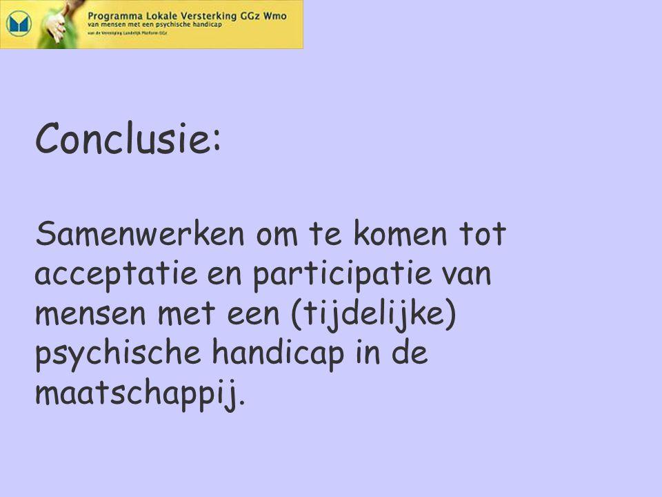 Conclusie: Samenwerken om te komen tot acceptatie en participatie van mensen met een (tijdelijke) psychische handicap in de maatschappij.