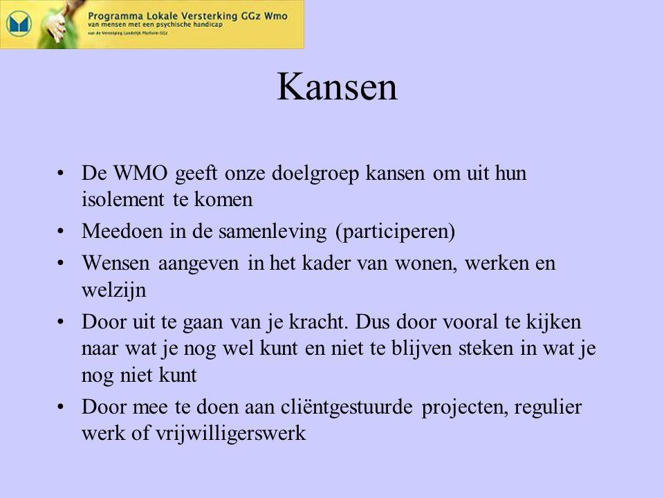 Kansen De WMO geeft onze doelgroep kansen om uit hun isolement te komen Meedoen in de samenleving (participeren) Wensen aangeven in het kader van wonen, werken en welzijn Door uit te gaan van je kracht.