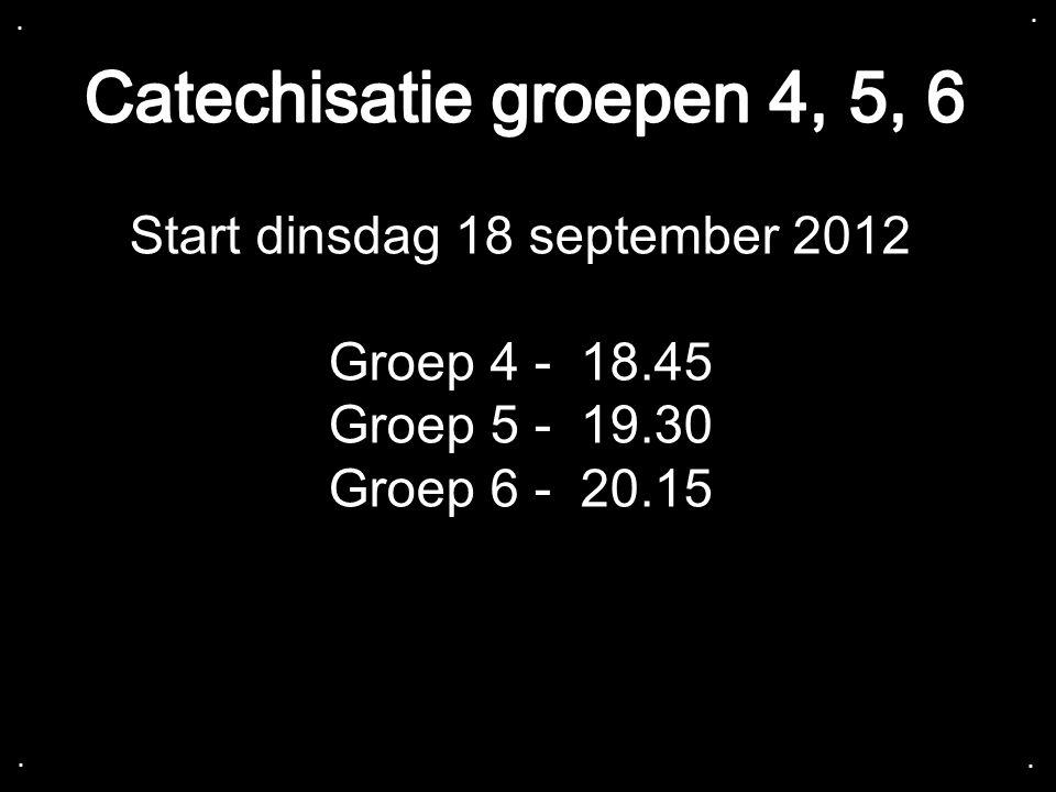 .... Start dinsdag 18 september 2012 Groep 4 - 18.45 Groep 5 - 19.30 Groep 6 - 20.15