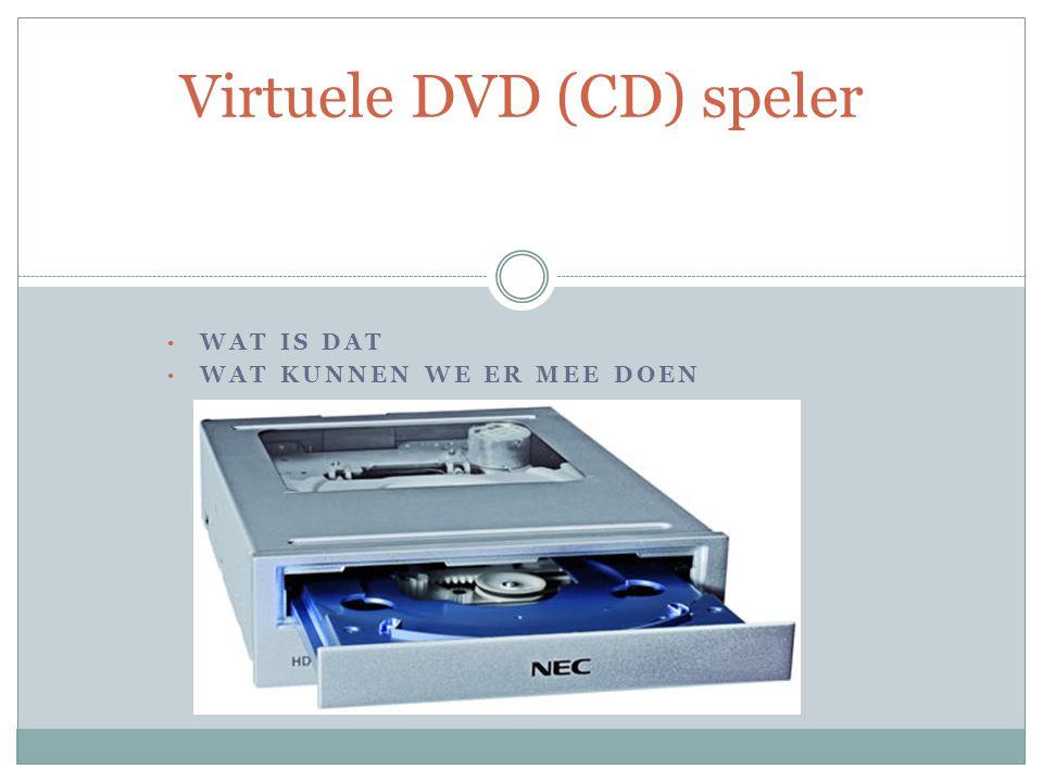 WAT IS DAT WAT KUNNEN WE ER MEE DOEN Virtuele DVD (CD) speler