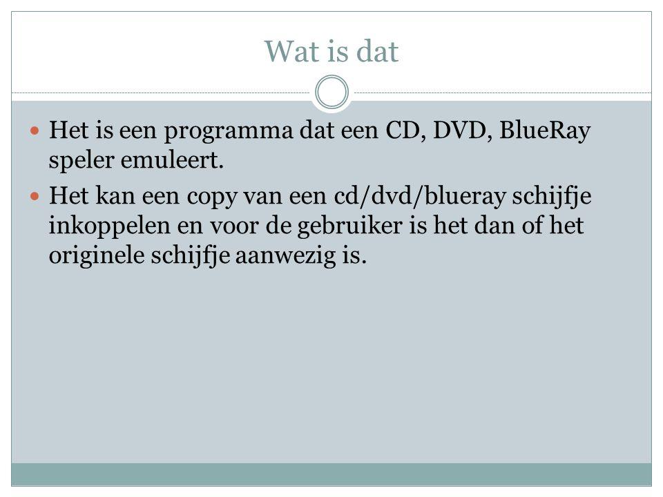 Wat is dat Het is een programma dat een CD, DVD, BlueRay speler emuleert. Het kan een copy van een cd/dvd/blueray schijfje inkoppelen en voor de gebru