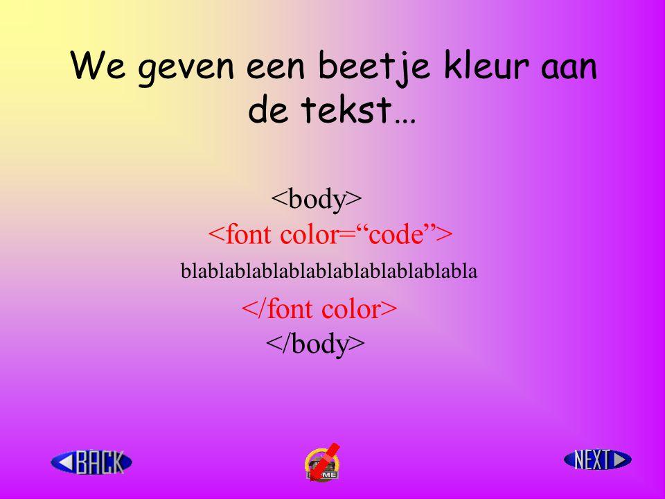 We geven een beetje kleur aan de tekst… blablablablablablablablablablabla