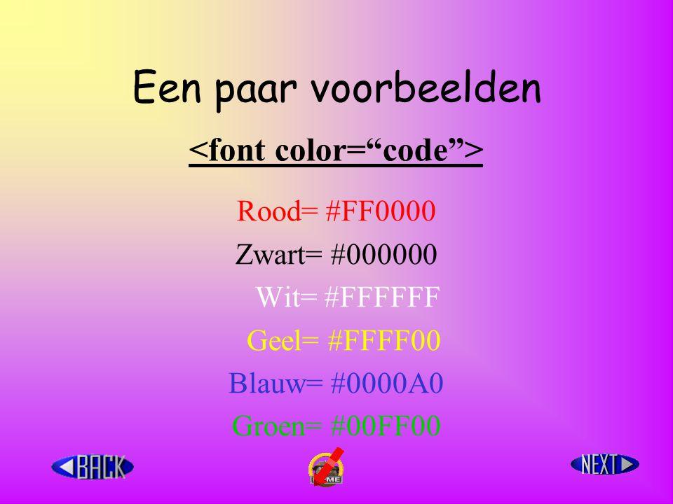 Een paar voorbeelden Rood= #FF0000 Zwart= #000000 Wit= #FFFFFF Geel= #FFFF00 Blauw= #0000A0 Groen= #00FF00
