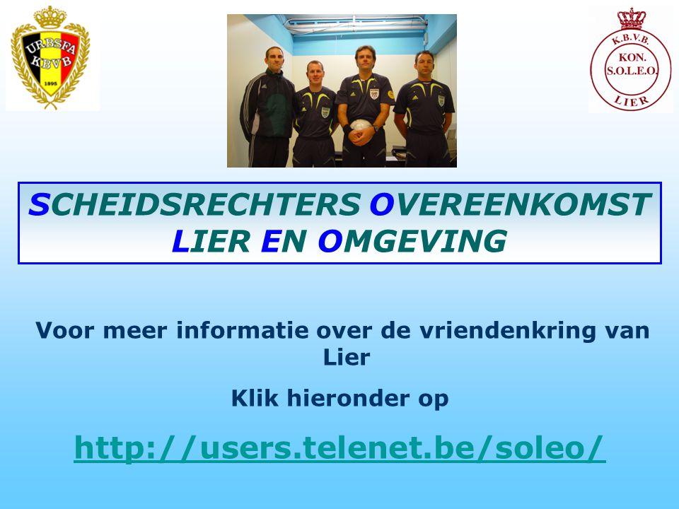 Voor meer informatie over de vriendenkring van Lier Klik hieronder op http://users.telenet.be/soleo/ SCHEIDSRECHTERS OVEREENKOMST LIER EN OMGEVING