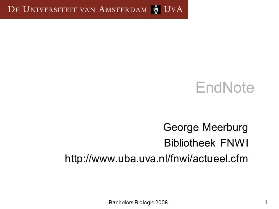 Bachelors Biologie 2008 1 EndNote George Meerburg Bibliotheek FNWI http://www.uba.uva.nl/fnwi/actueel.cfm