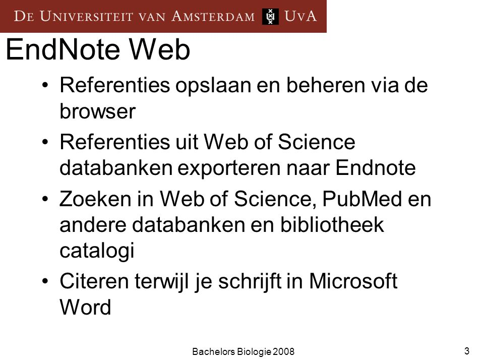 Bachelors Biologie 2008 3 EndNote Web Referenties opslaan en beheren via de browser Referenties uit Web of Science databanken exporteren naar Endnote