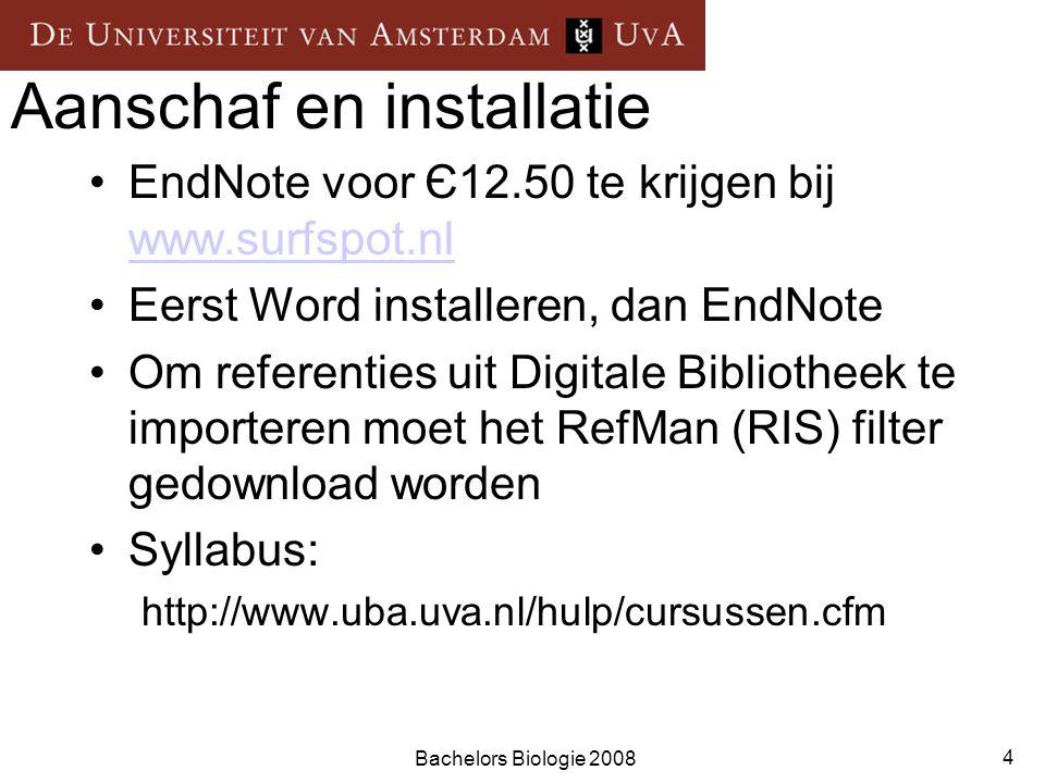 Bachelors Biologie 2008 4 Aanschaf en installatie EndNote voor Є12.50 te krijgen bij www.surfspot.nl www.surfspot.nl Eerst Word installeren, dan EndNote Om referenties uit Digitale Bibliotheek te importeren moet het RefMan (RIS) filter gedownload worden Syllabus: http://www.uba.uva.nl/hulp/cursussen.cfm