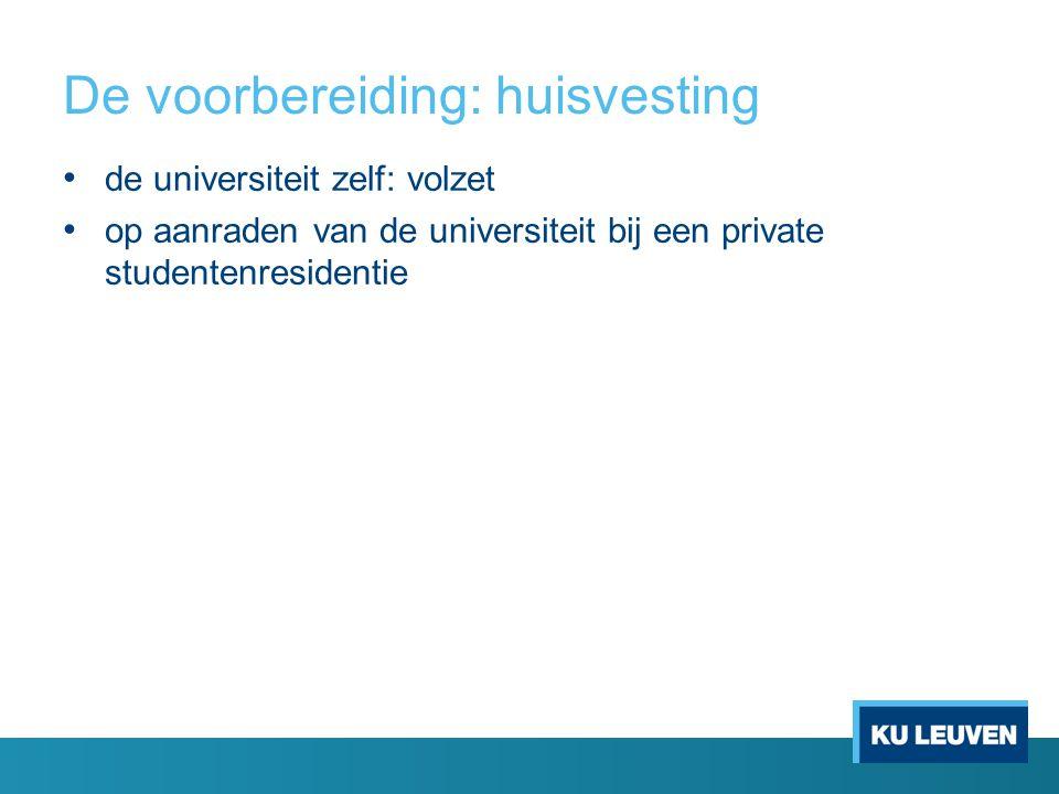 De voorbereiding: huisvesting de universiteit zelf: volzet op aanraden van de universiteit bij een private studentenresidentie
