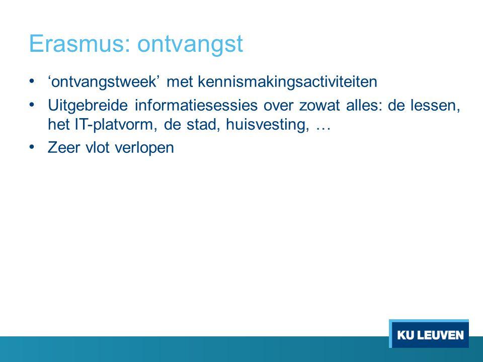 Erasmus: ontvangst 'ontvangstweek' met kennismakingsactiviteiten Uitgebreide informatiesessies over zowat alles: de lessen, het IT-platvorm, de stad, huisvesting, … Zeer vlot verlopen