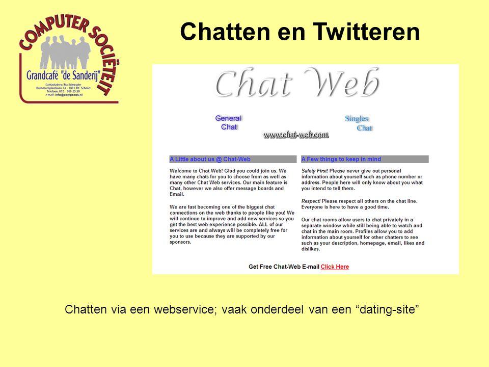 Chatten en Twitteren Chatten via een webservice; vaak onderdeel van een dating-site