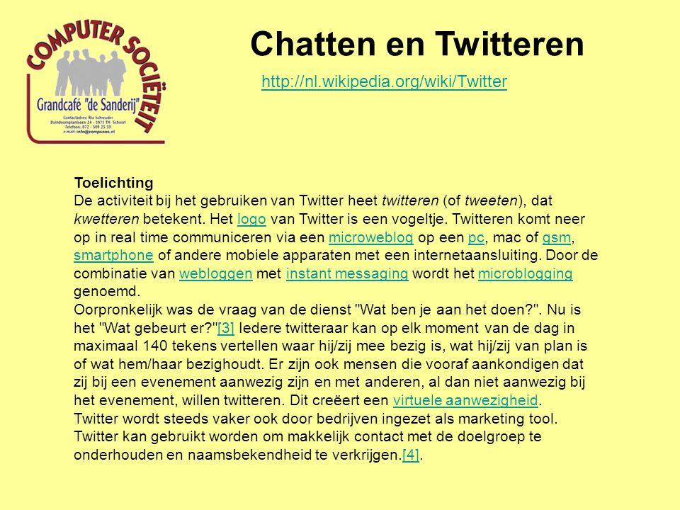 Chatten en Twitteren Toelichting De activiteit bij het gebruiken van Twitter heet twitteren (of tweeten), dat kwetteren betekent. Het logo van Twitter
