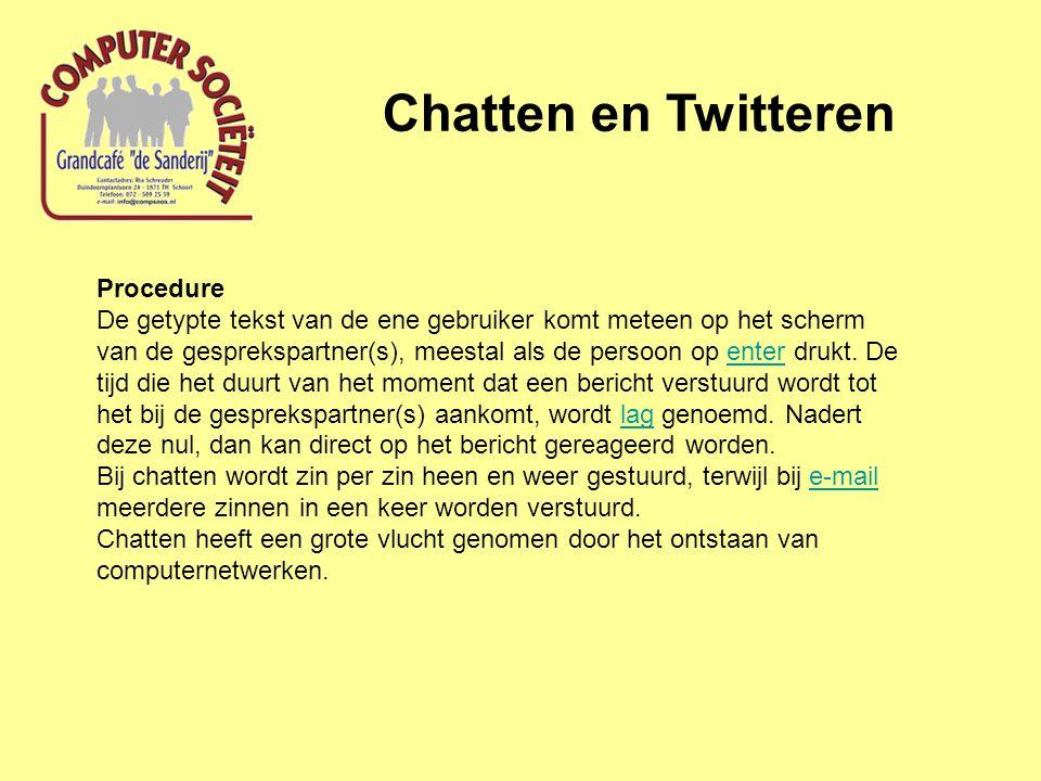 Chatten en Twitteren Procedure De getypte tekst van de ene gebruiker komt meteen op het scherm van de gesprekspartner(s), meestal als de persoon op enter drukt.