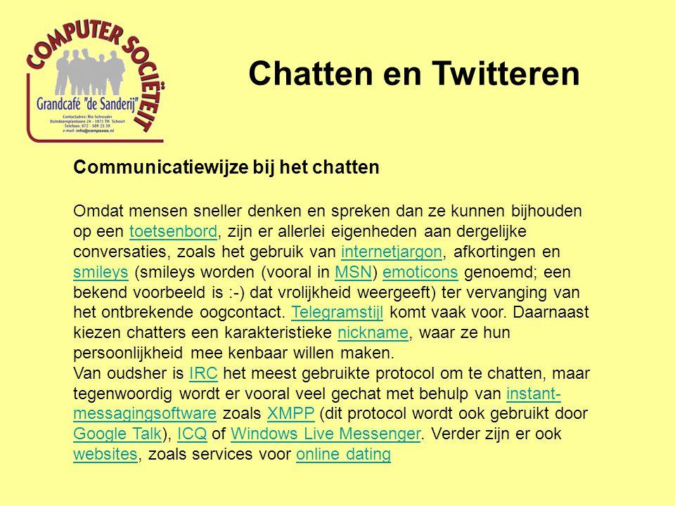Chatten en Twitteren Communicatiewijze bij het chatten Omdat mensen sneller denken en spreken dan ze kunnen bijhouden op een toetsenbord, zijn er allerlei eigenheden aan dergelijke conversaties, zoals het gebruik van internetjargon, afkortingen en smileys (smileys worden (vooral in MSN) emoticons genoemd; een bekend voorbeeld is :-) dat vrolijkheid weergeeft) ter vervanging van het ontbrekende oogcontact.