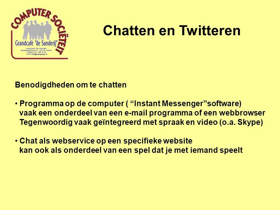 Chatten en Twitteren Benodigdheden om te chatten Programma op de computer ( Instant Messenger software) vaak een onderdeel van een e-mail programma of een webbrowser Tegenwoordig vaak geïntegreerd met spraak en video (o.a.