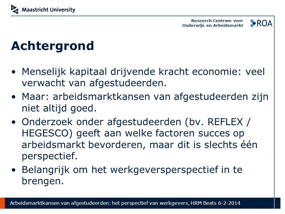 Arbeidsmarktkansen van afgestudeerden: het perspectief van werkgevers, HRM Beats 6-2-2014 Research Centrum voor Onderwijs en Arbeidsmarkt Achtergrond Menselijk kapitaal drijvende kracht economie: veel verwacht van afgestudeerden.
