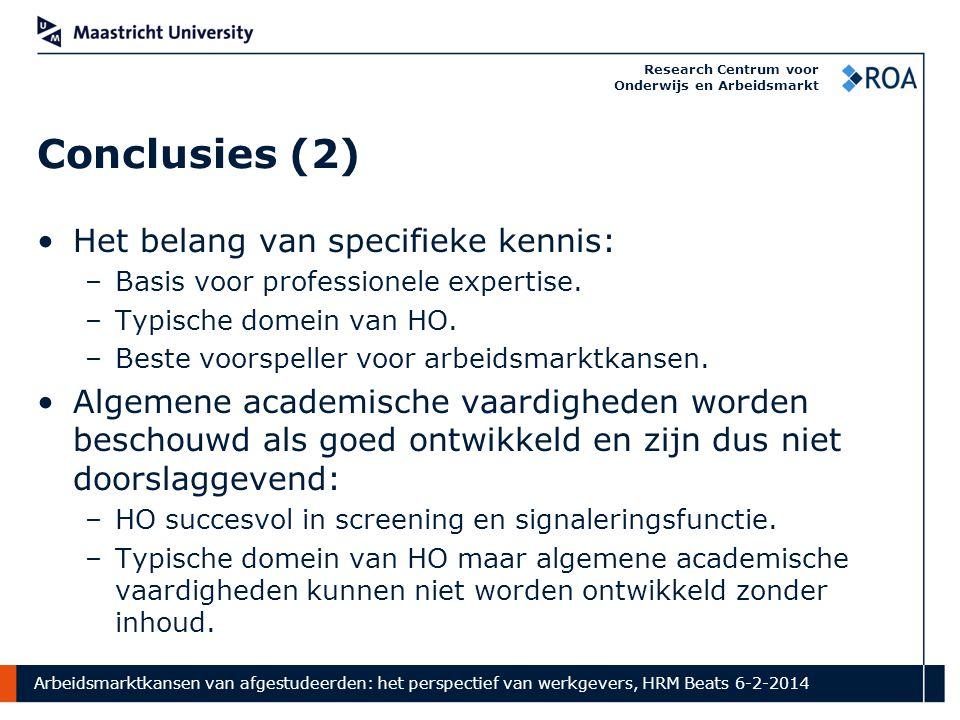 Arbeidsmarktkansen van afgestudeerden: het perspectief van werkgevers, HRM Beats 6-2-2014 Research Centrum voor Onderwijs en Arbeidsmarkt Conclusies (2) Het belang van specifieke kennis: –Basis voor professionele expertise.