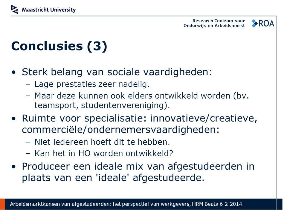 Arbeidsmarktkansen van afgestudeerden: het perspectief van werkgevers, HRM Beats 6-2-2014 Research Centrum voor Onderwijs en Arbeidsmarkt Conclusies (3) Sterk belang van sociale vaardigheden: –Lage prestaties zeer nadelig.