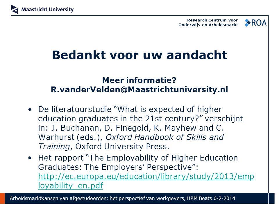 Arbeidsmarktkansen van afgestudeerden: het perspectief van werkgevers, HRM Beats 6-2-2014 Research Centrum voor Onderwijs en Arbeidsmarkt Bedankt voor uw aandacht Meer informatie.