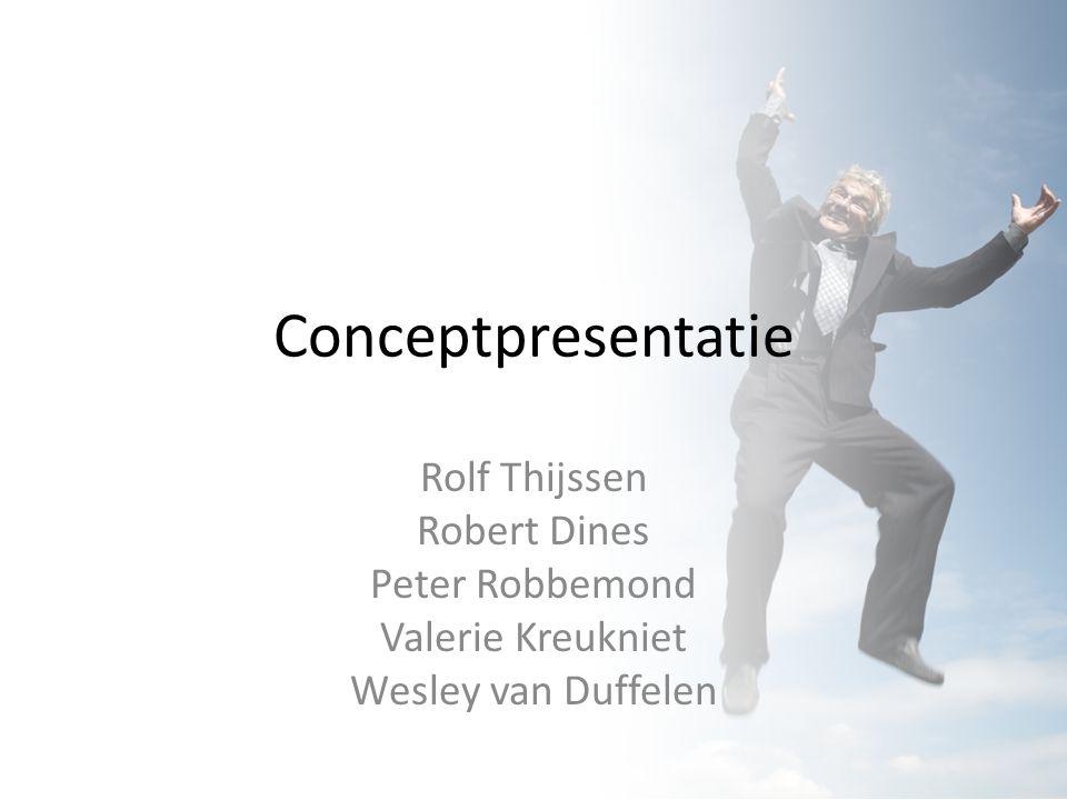 Conceptpresentatie Rolf Thijssen Robert Dines Peter Robbemond Valerie Kreukniet Wesley van Duffelen
