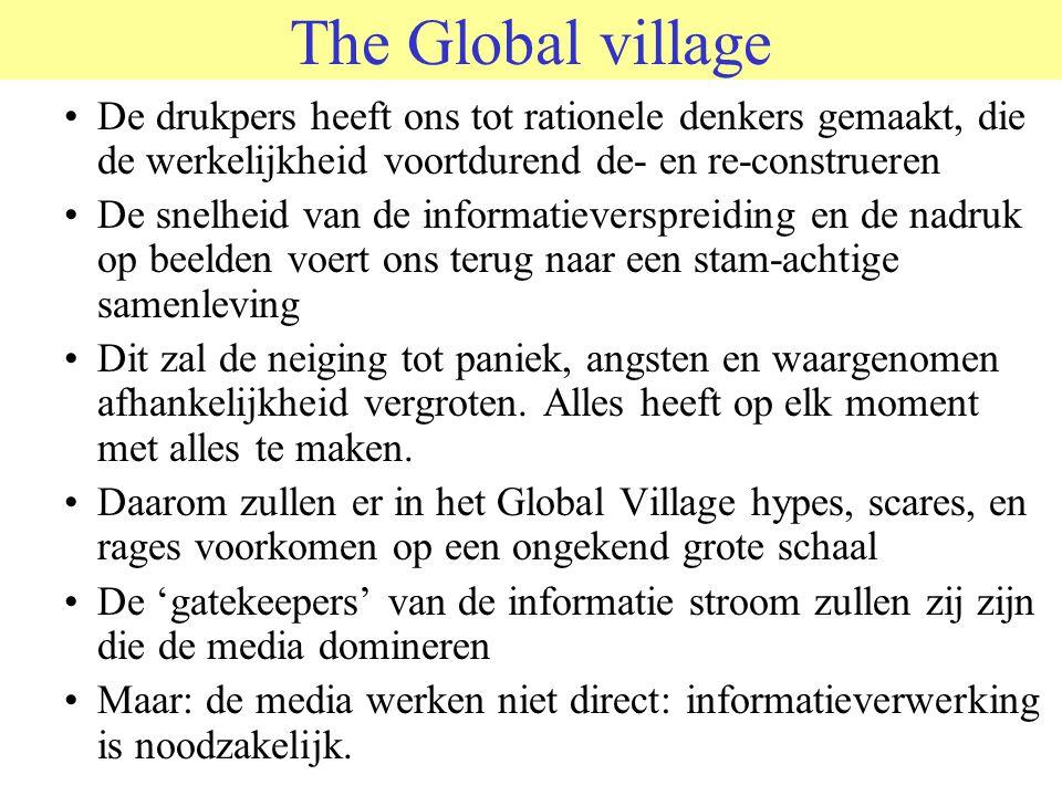 The Global village De drukpers heeft ons tot rationele denkers gemaakt, die de werkelijkheid voortdurend de- en re-construeren De snelheid van de informatieverspreiding en de nadruk op beelden voert ons terug naar een stam-achtige samenleving Dit zal de neiging tot paniek, angsten en waargenomen afhankelijkheid vergroten.