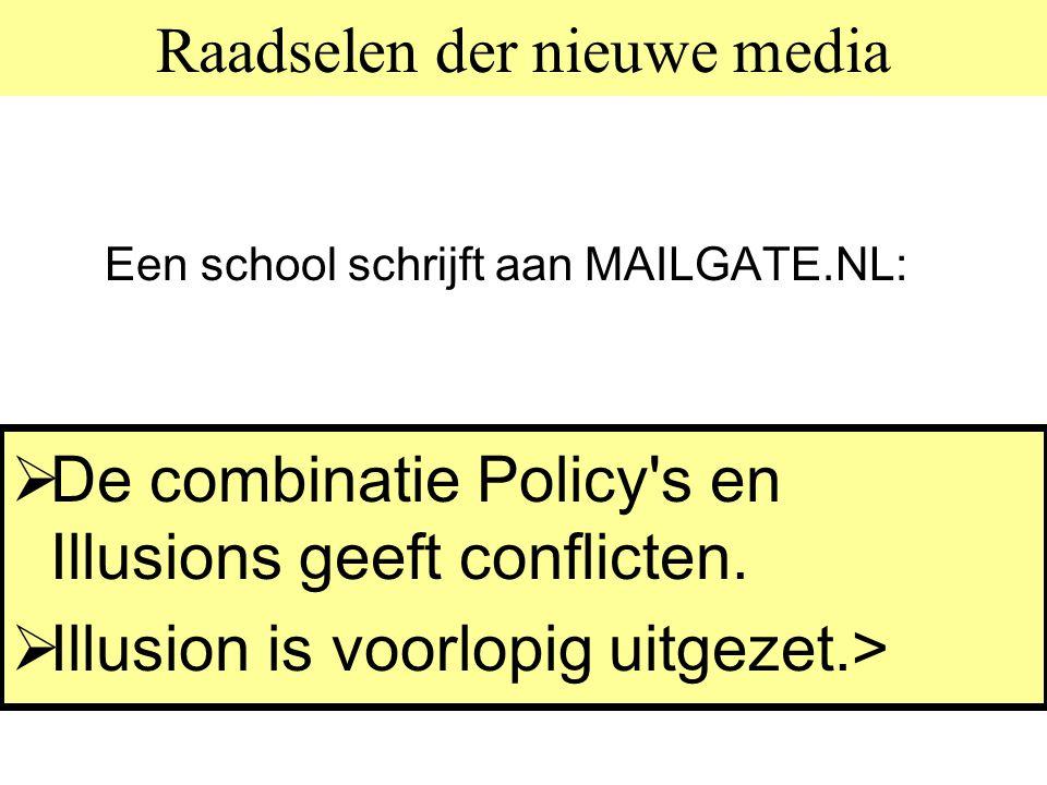 Raadselen der nieuwe media Een school schrijft aan MAILGATE.NL:  De combinatie Policy s en Illusions geeft conflicten.