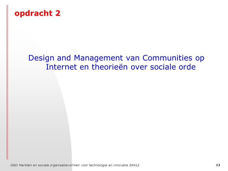 OGO Markten en sociale organisatievormen voor technologie en innovatie 0A412 12 opdracht 2 Design and Management van Communities op Internet en theorieën over sociale orde