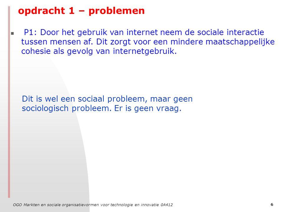 OGO Markten en sociale organisatievormen voor technologie en innovatie 0A412 6 opdracht 1 – problemen P1: Door het gebruik van internet neem de sociale interactie tussen mensen af.