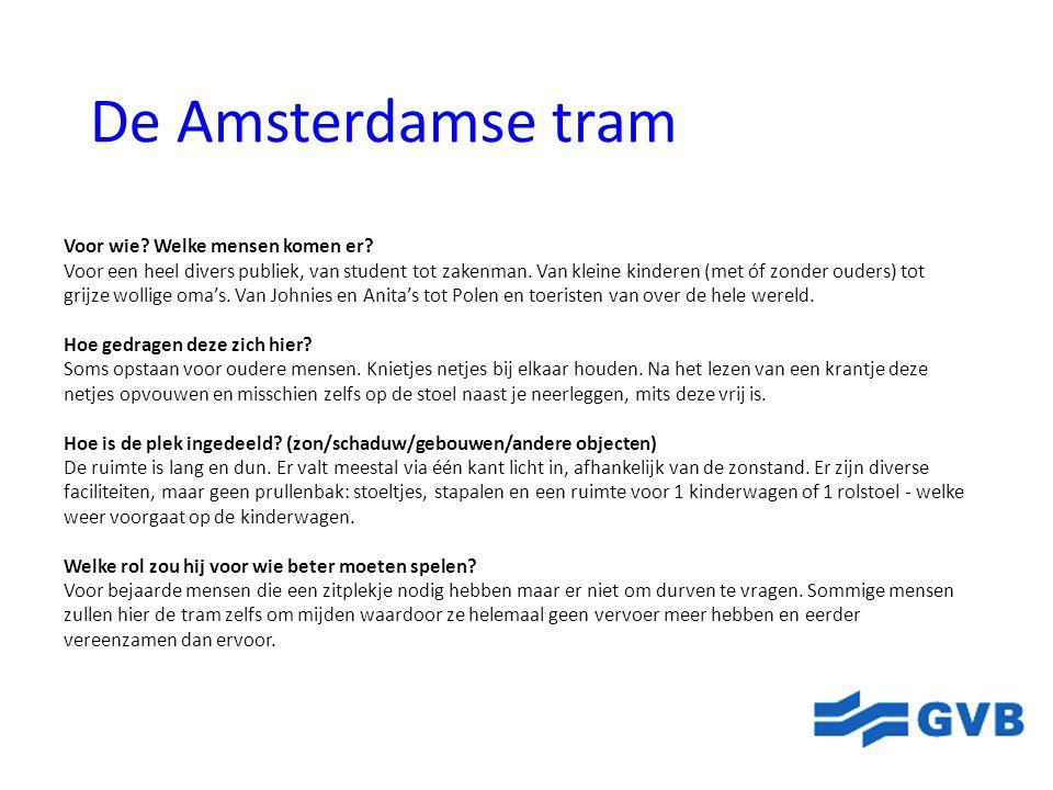 De Amsterdamse tram Voor wie? Welke mensen komen er? Voor een heel divers publiek, van student tot zakenman. Van kleine kinderen (met óf zonder ouders