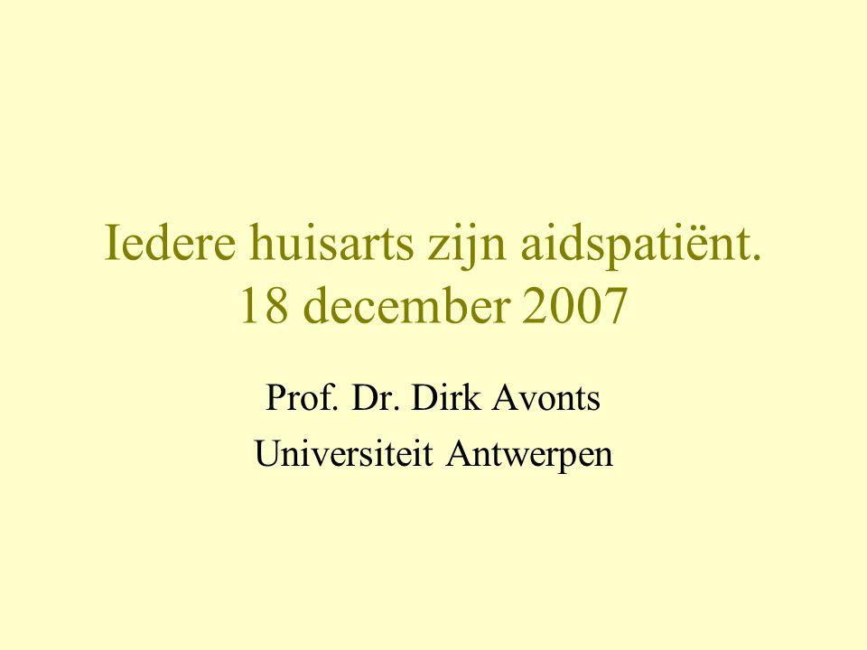 Iedere huisarts zijn aidspatiënt. 18 december 2007 Prof. Dr. Dirk Avonts Universiteit Antwerpen