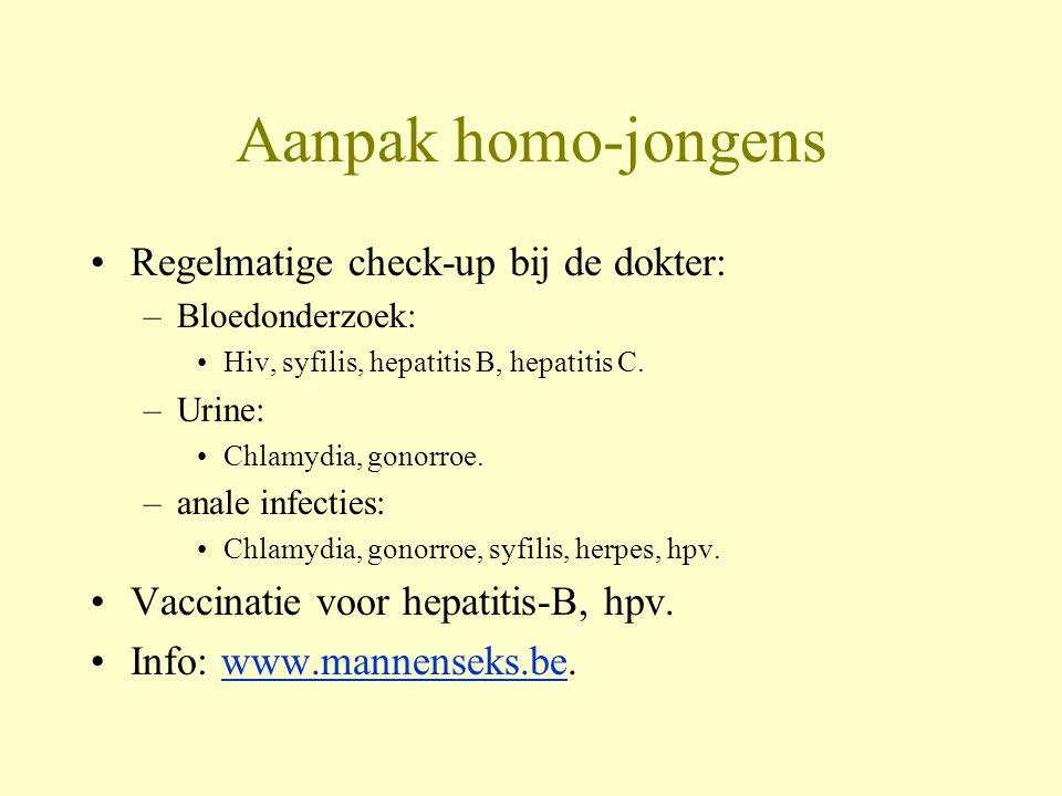 Aanpak homo-jongens Regelmatige check-up bij de dokter: –Bloedonderzoek: Hiv, syfilis, hepatitis B, hepatitis C.