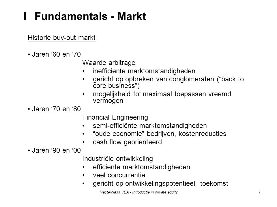 Masterclass VBA - Introductie in private equity18 Return  Theoretically there are good reasons to assume a systematically higher risk premium on private equity than on public stocks  There is no consensus on the expected returns in the academic literature: - Higher than listed equity (Ljungqvist & Richardson, 2003) - Similar to listed equity (Kaplan & Schoar, 2005) - Lower than listed equity(Phalippou & Gottschalg, 2007) Returns as of Q2 2005 II Institutional Investors – Risk & Return