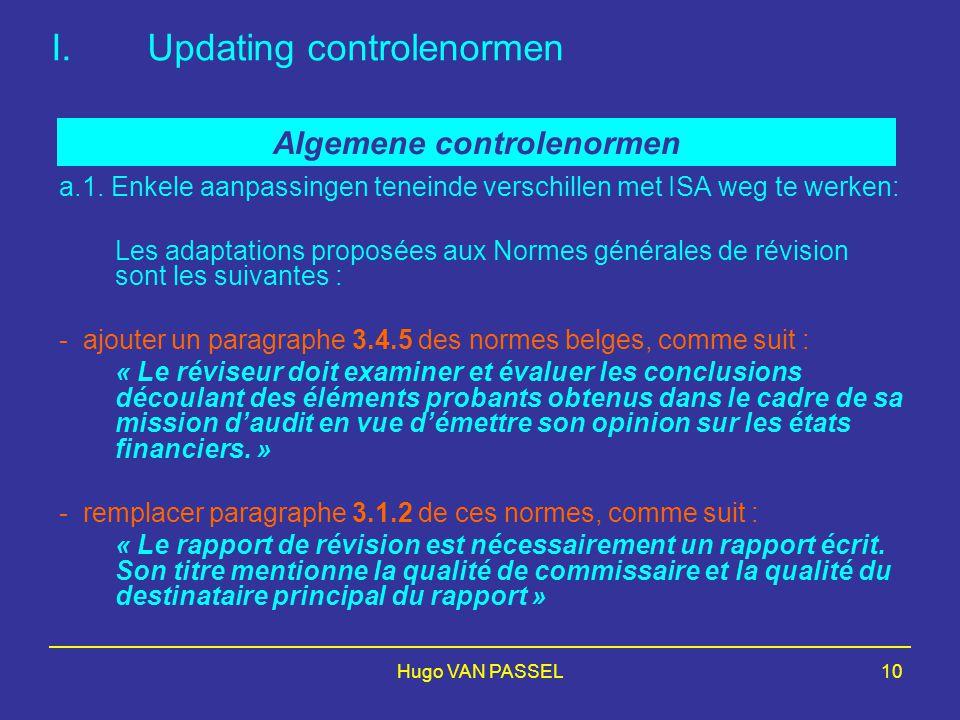 Hugo VAN PASSEL10 I.Updating controlenormen a.1. Enkele aanpassingen teneinde verschillen met ISA weg te werken: Les adaptations proposées aux Normes