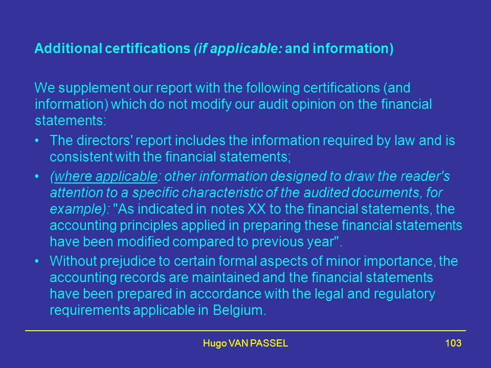 Hugo VAN PASSEL103 Additional certifications (if applicable: and information) We supplement our report with the following certifications (and informat