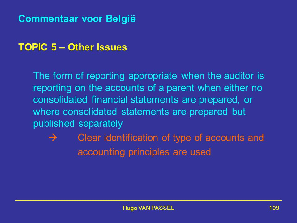 Hugo VAN PASSEL109 Commentaar voor België TOPIC 5 – Other Issues The form of reporting appropriate when the auditor is reporting on the accounts of a
