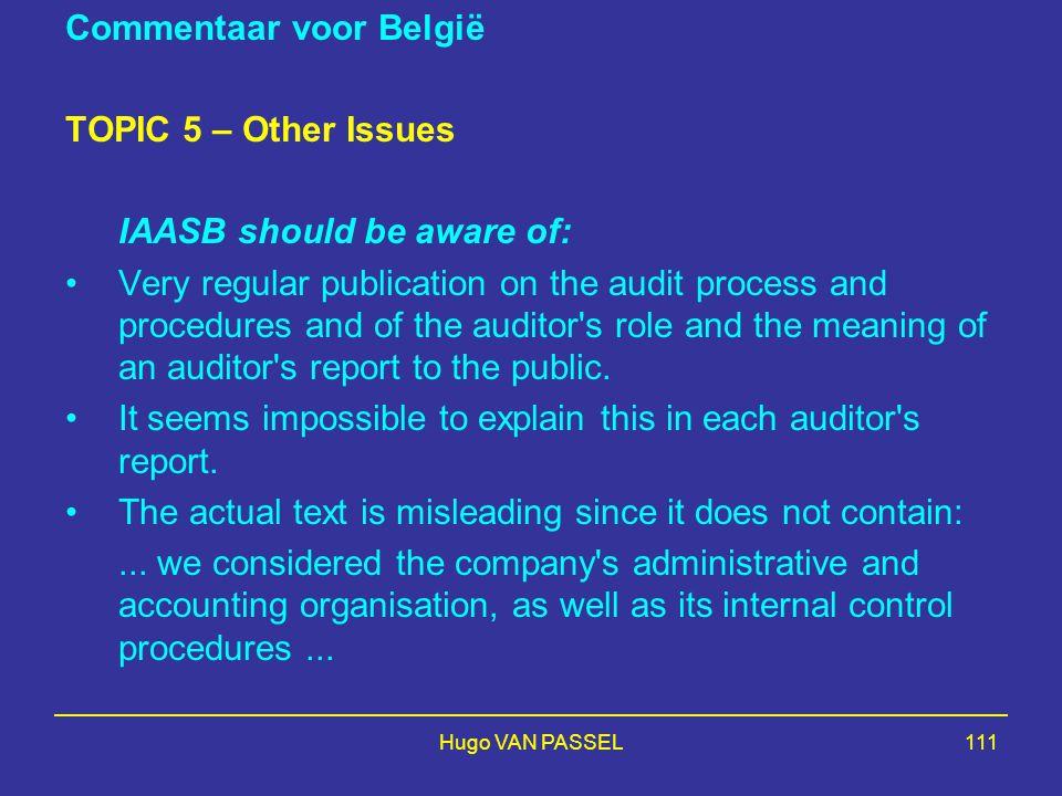 Hugo VAN PASSEL111 Commentaar voor België TOPIC 5 – Other Issues IAASB should be aware of: Very regular publication on the audit process and procedure