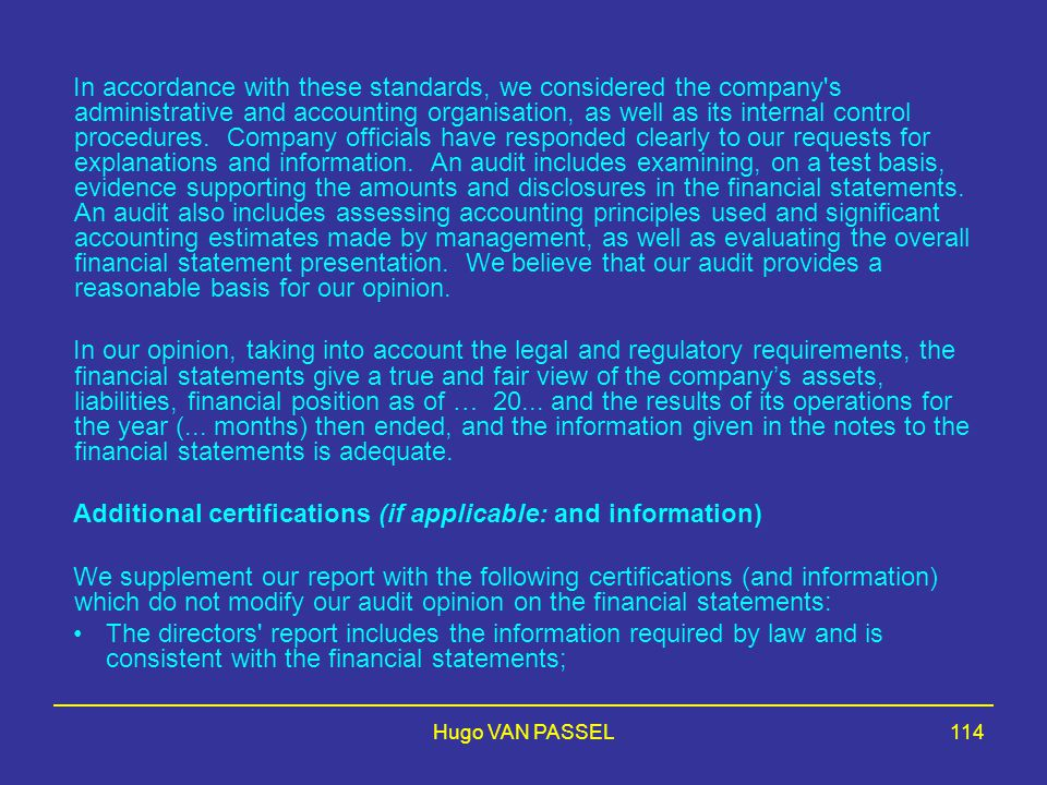 Hugo VAN PASSEL114 In accordance with these standards, we considered the company s administrative and accounting organisation, as well as its internal control procedures.
