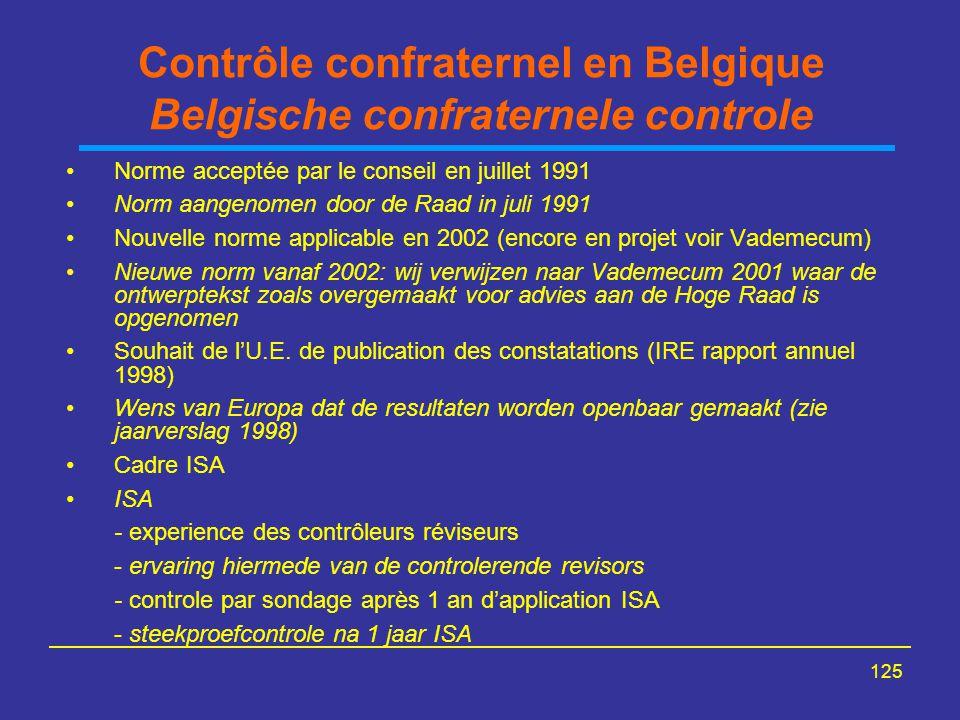 125 Contrôle confraternel en Belgique Belgische confraternele controle Norme acceptée par le conseil en juillet 1991 Norm aangenomen door de Raad in juli 1991 Nouvelle norme applicable en 2002 (encore en projet voir Vademecum) Nieuwe norm vanaf 2002: wij verwijzen naar Vademecum 2001 waar de ontwerptekst zoals overgemaakt voor advies aan de Hoge Raad is opgenomen Souhait de l'U.E.