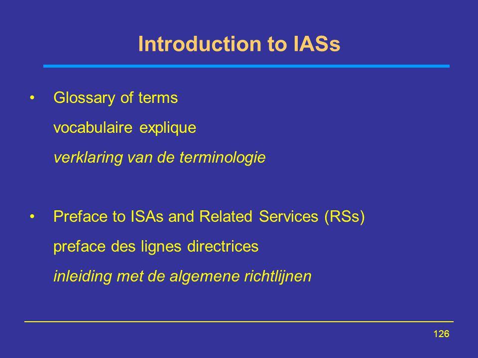 126 Introduction to IASs Glossary of terms vocabulaire explique verklaring van de terminologie Preface to ISAs and Related Services (RSs) preface des lignes directrices inleiding met de algemene richtlijnen