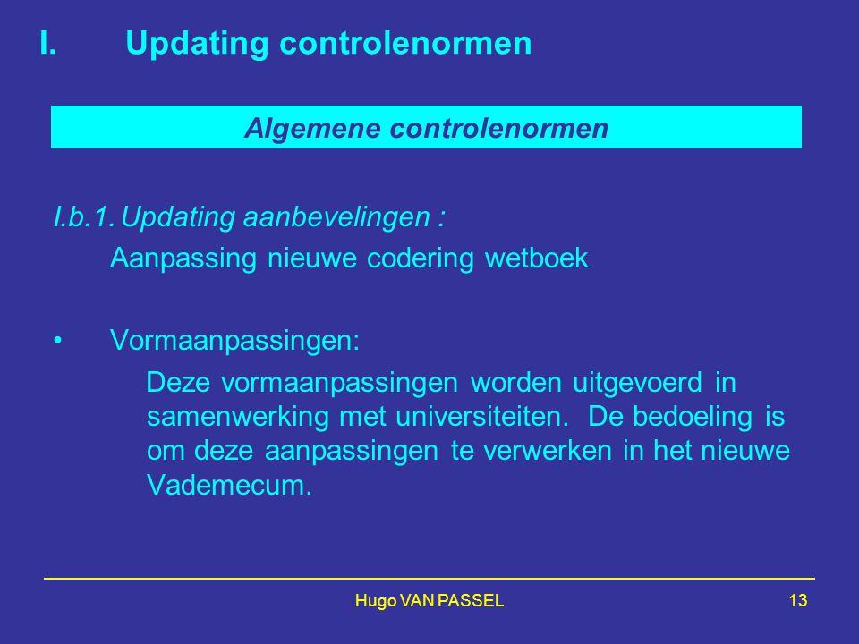 Hugo VAN PASSEL13 I.b.1.Updating aanbevelingen : Aanpassing nieuwe codering wetboek Vormaanpassingen: Deze vormaanpassingen worden uitgevoerd in samenwerking met universiteiten.