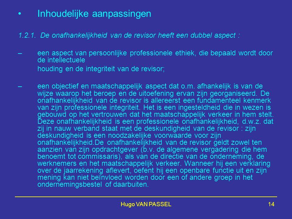 Hugo VAN PASSEL14 Inhoudelijke aanpassingen 1.2.1. De onafhankelijkheid van de revisor heeft een dubbel aspect : –een aspect van persoonlijke professi