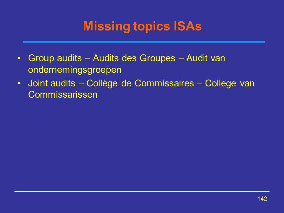 142 Missing topics ISAs Group audits – Audits des Groupes – Audit van ondernemingsgroepen Joint audits – Collège de Commissaires – College van Commiss