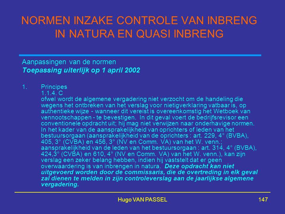 Hugo VAN PASSEL147 NORMEN INZAKE CONTROLE VAN INBRENG IN NATURA EN QUASI INBRENG Aanpassingen van de normen Toepassing uiterlijk op 1 april 2002 1.Principes 1.1.4.